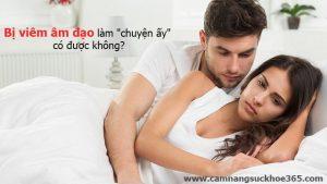 Viêm âm đạo có quan hệ được không