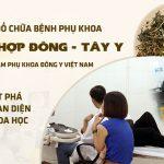 Phác đồ chữa bệnh phụ khoa Tại Trung tâm Phụ Khoa Đông y Việt Nam